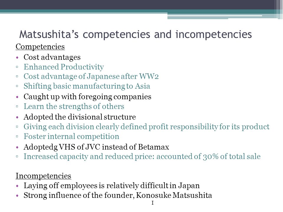 Matsushitas competencies and incompetencies Competencies Cost advantages Enhanced Productivity Cost advantage of Japanese after WW2 Shifting basic man