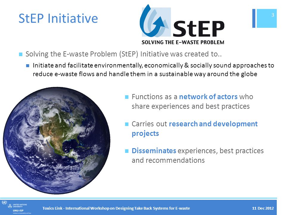11 Dec 2012 StEP Initiative Solving the E-waste Problem (StEP) Initiative was created to..