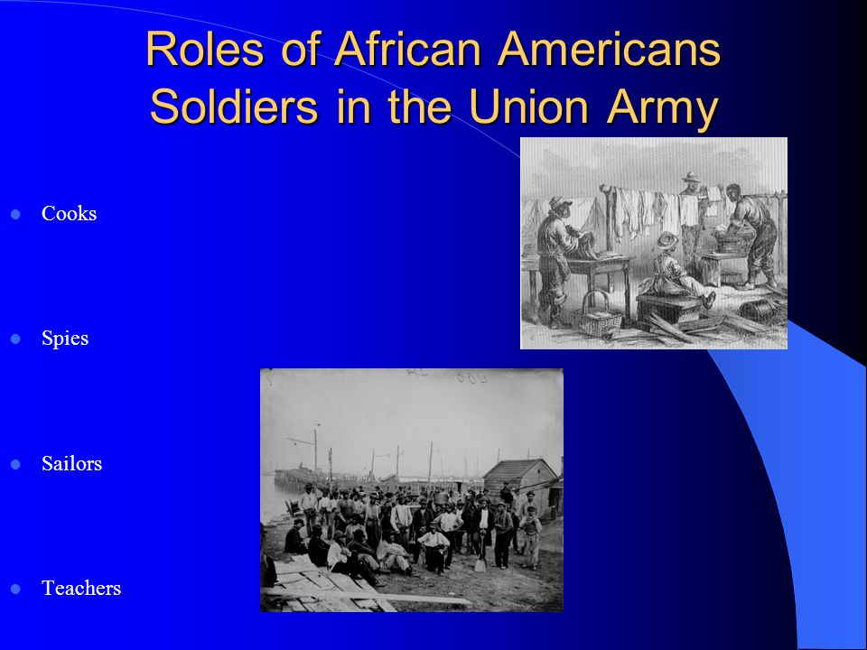 Roles of African Americans Soldiers in the Union Army Cooks Spies Sailors Teachers