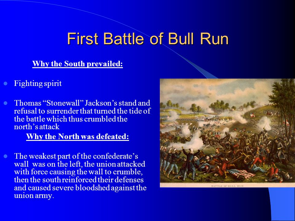 First Battle of Bull Run Why the South prevailed: Fighting spirit Thomas Stonewall Jacksons stand and refusal to surrender that turned the tide of the