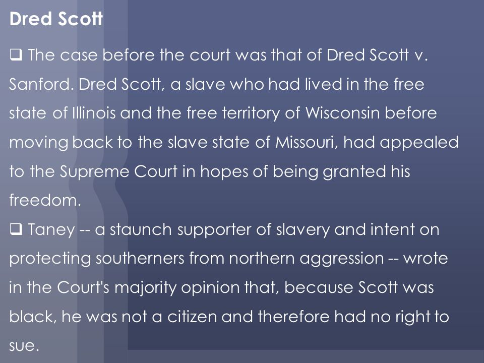 Dred Scott The case before the court was that of Dred Scott v.