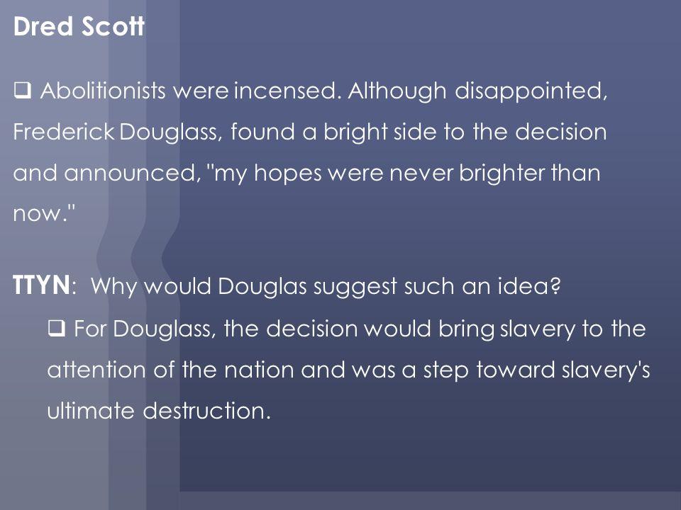 Dred Scott Abolitionists were incensed.