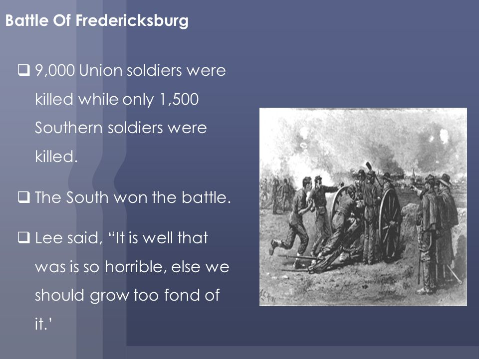 9,000 Union soldiers were killed while only 1,500 Southern soldiers were killed.