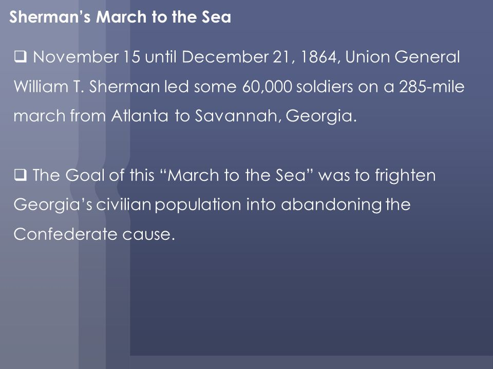Shermans March to the Sea November 15 until December 21, 1864, Union General William T.