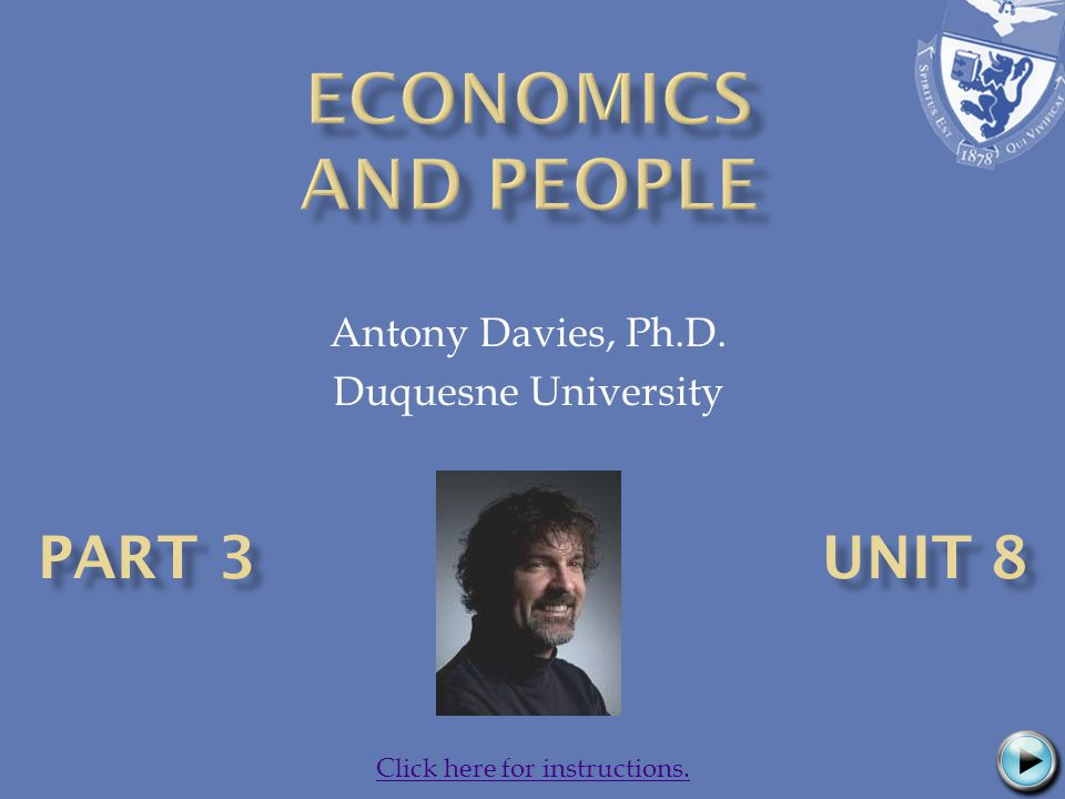 Antony Davies, Ph.D. Duquesne University Click here for instructions.