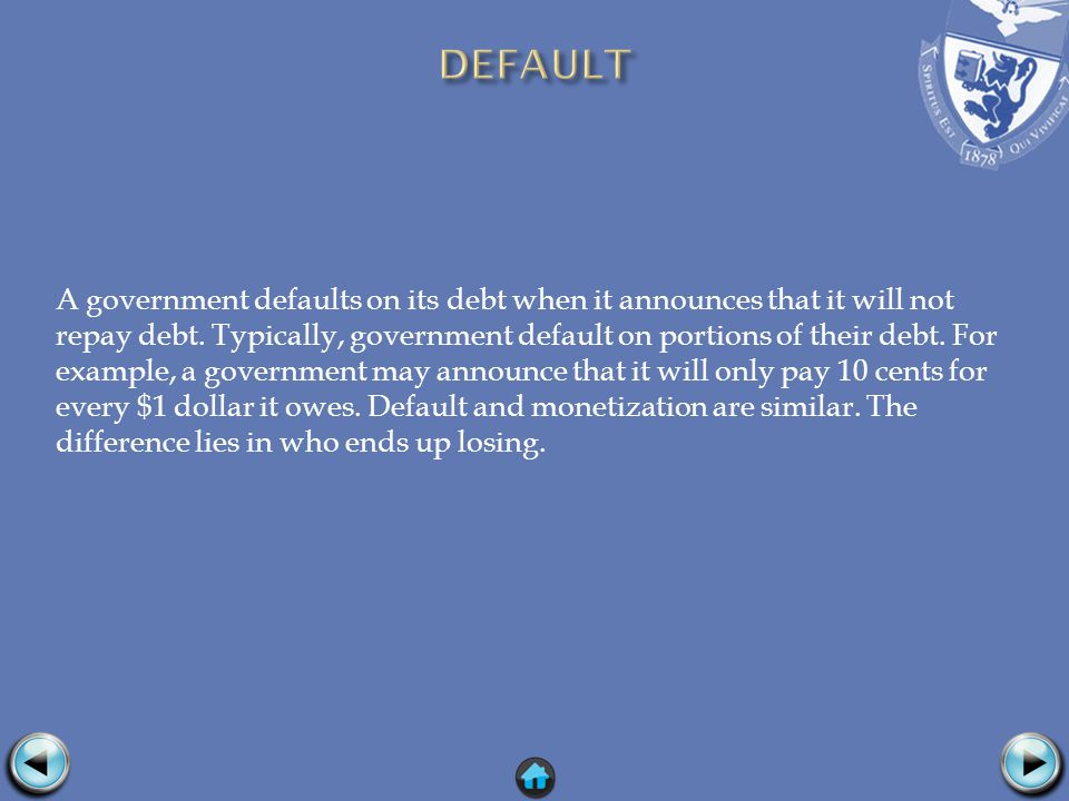 A government defaults on its debt when it announces that it will not repay debt.