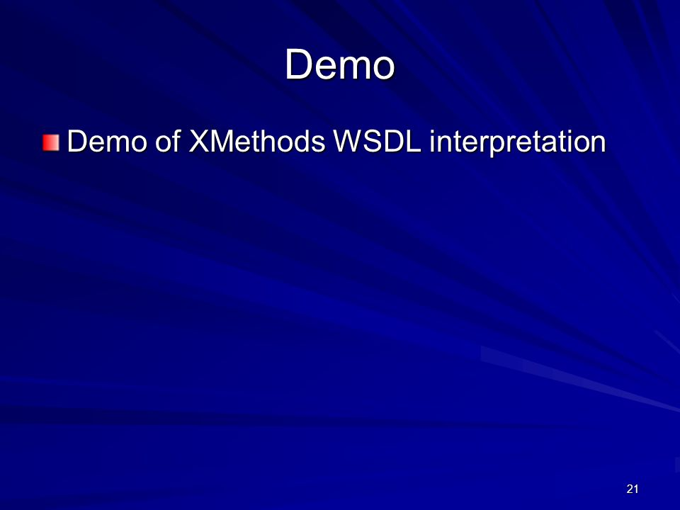 21 Demo Demo of XMethods WSDL interpretation