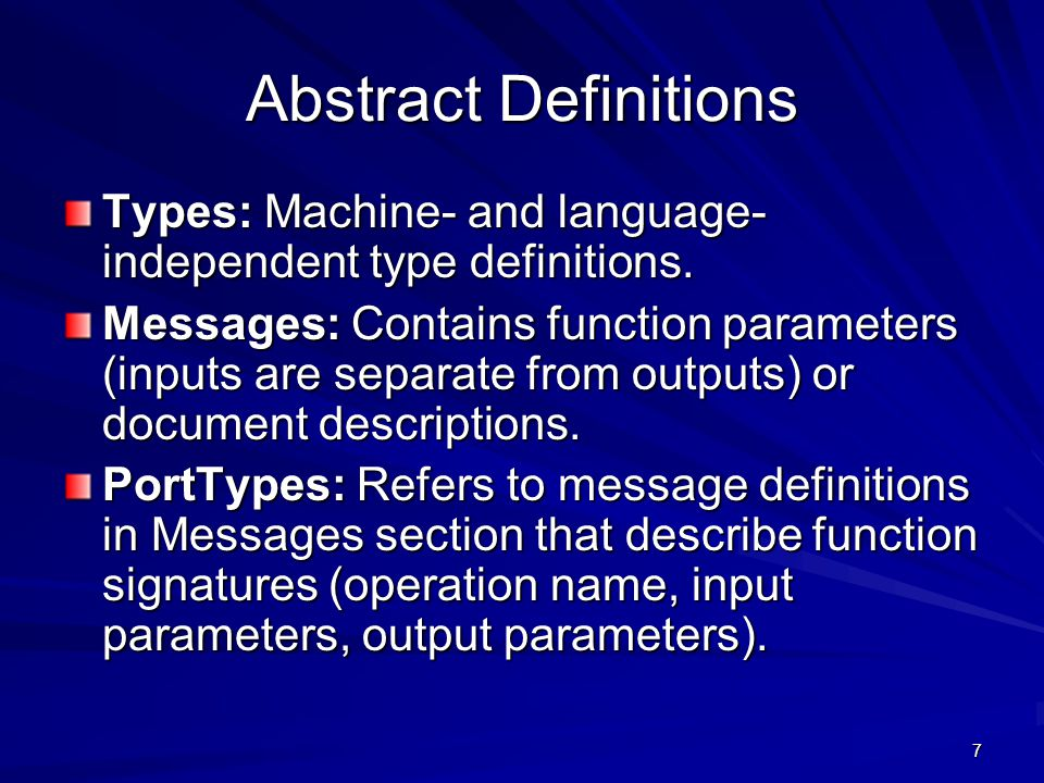 7 Abstract Definitions Types: Machine- and language- independent type definitions. Messages: Contains function parameters (inputs are separate from ou