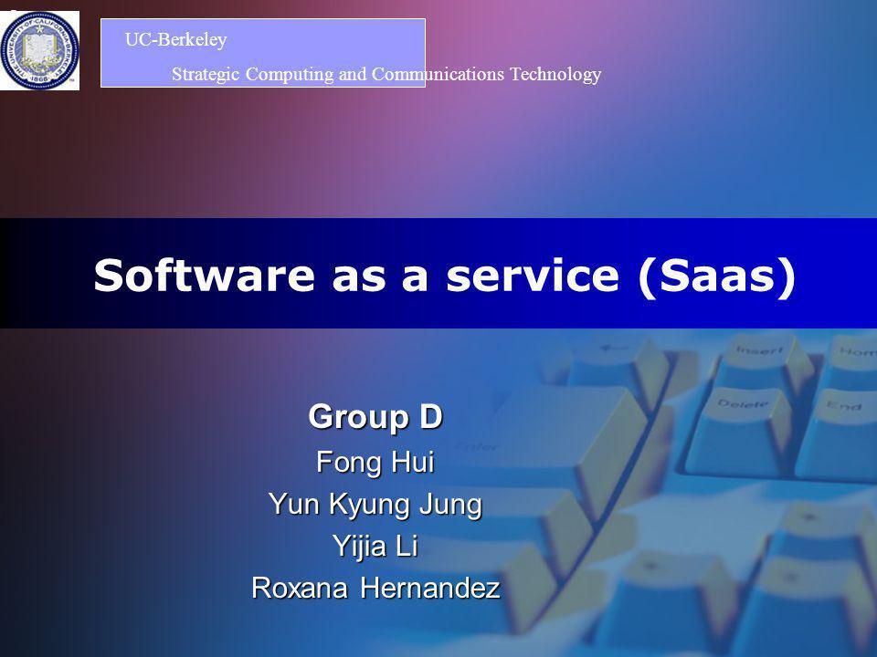 Logo Software as a service (Saas) Group D Fong Hui Yun Kyung Jung Yijia Li Roxana Hernandez UC-Berkeley Strategic Computing and Communications Technol