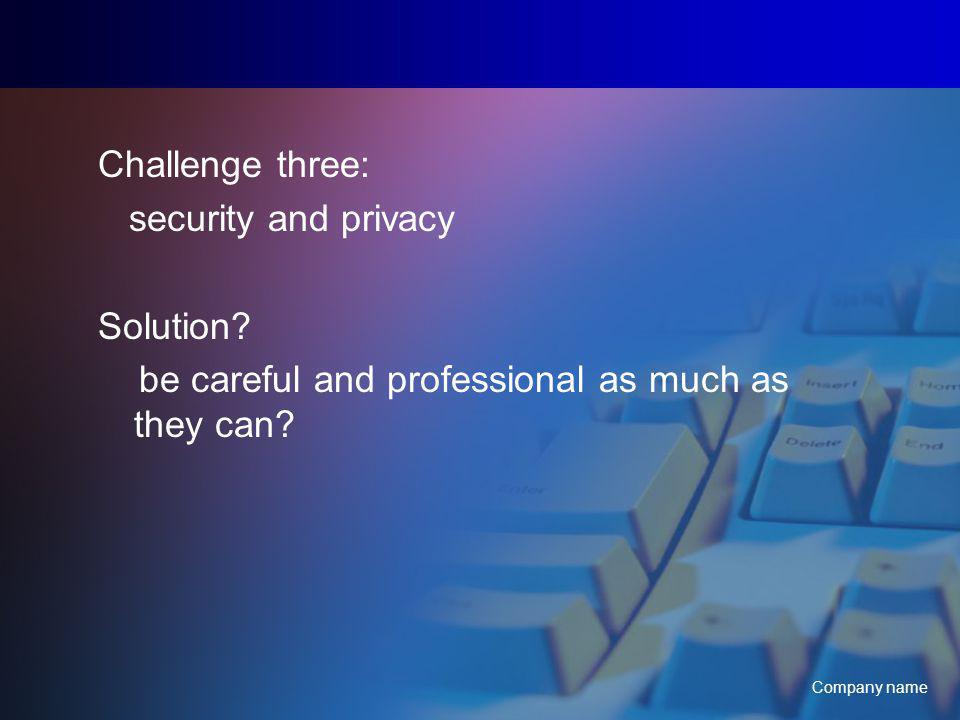 Company name Challenge three: security and privacy Solution.