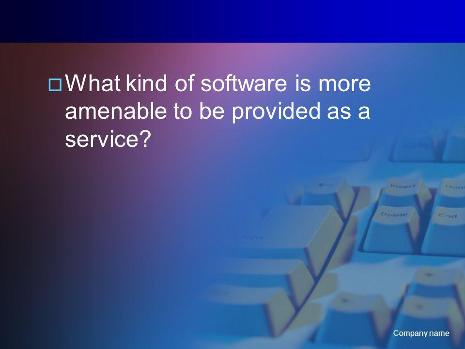 Company name What kind of software is more amenable to be provided as a service