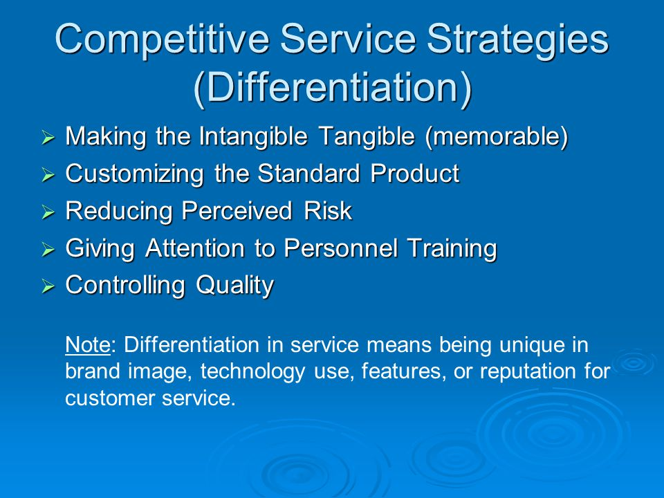 Competitive Service Strategies (Differentiation) Making the Intangible Tangible (memorable) Making the Intangible Tangible (memorable) Customizing the