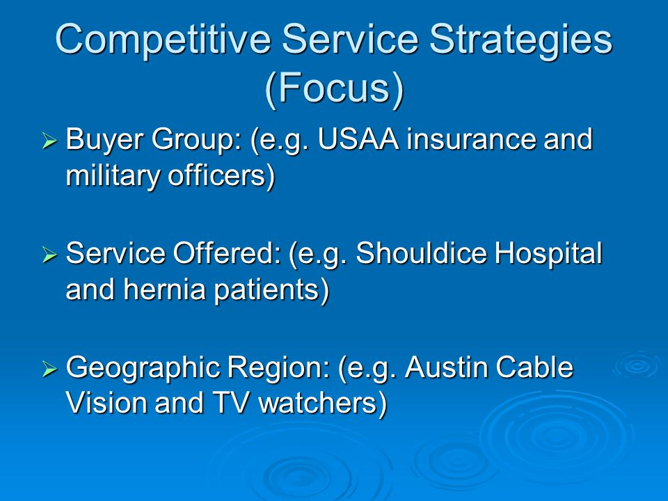 Competitive Service Strategies (Focus) Buyer Group: (e.g.