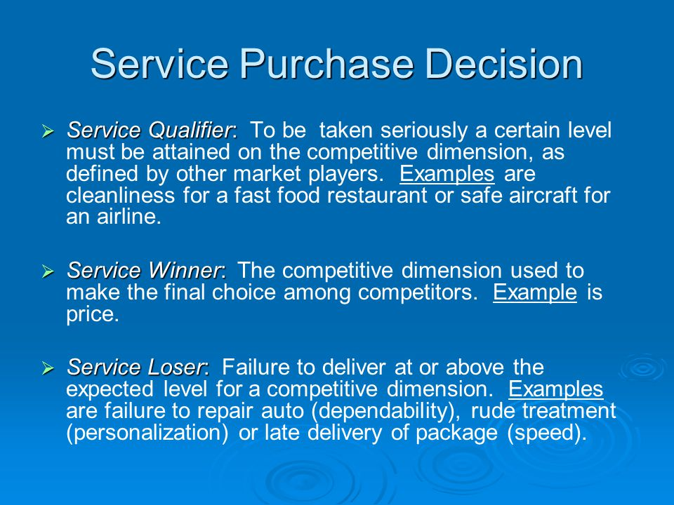 Service Purchase Decision Service Qualifier: Service Qualifier: To be taken seriously a certain level must be attained on the competitive dimension, as defined by other market players.