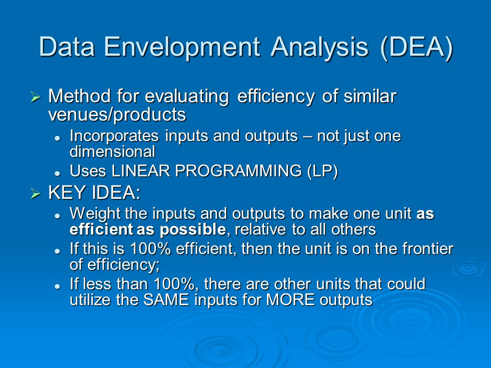Data Envelopment Analysis (DEA) Method for evaluating efficiency of similar venues/products Method for evaluating efficiency of similar venues/product