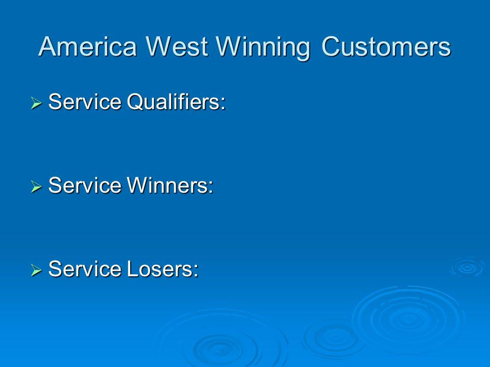America West Winning Customers Service Qualifiers: Service Qualifiers: Service Winners: Service Winners: Service Losers: Service Losers: