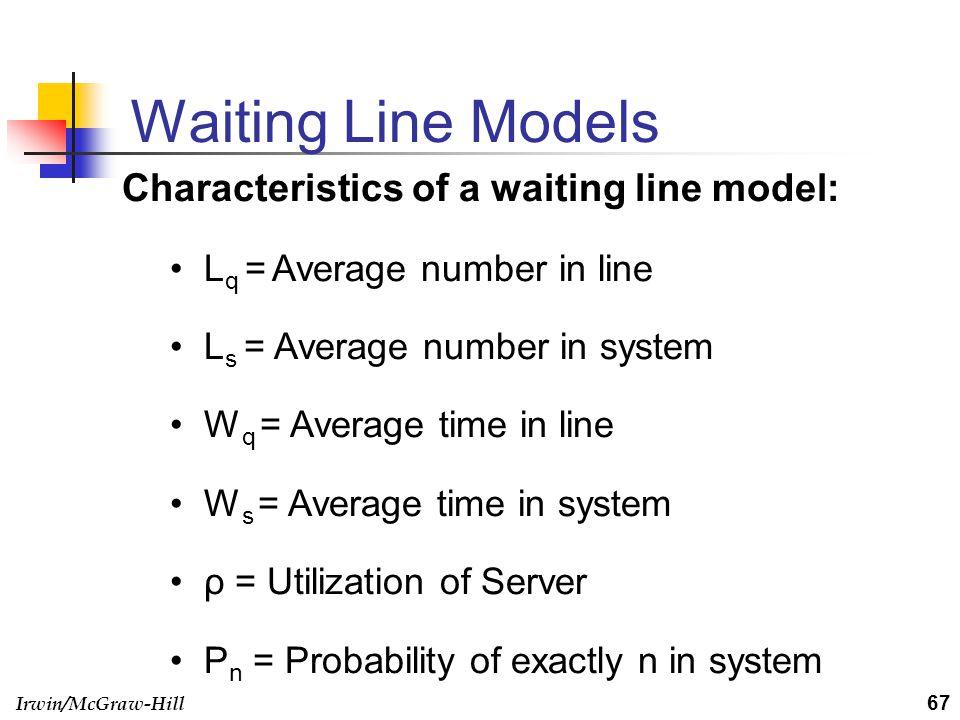 Irwin/McGraw-Hill Waiting Line Models Characteristics of a waiting line model: L q = Average number in line L s = Average number in system W q = Avera