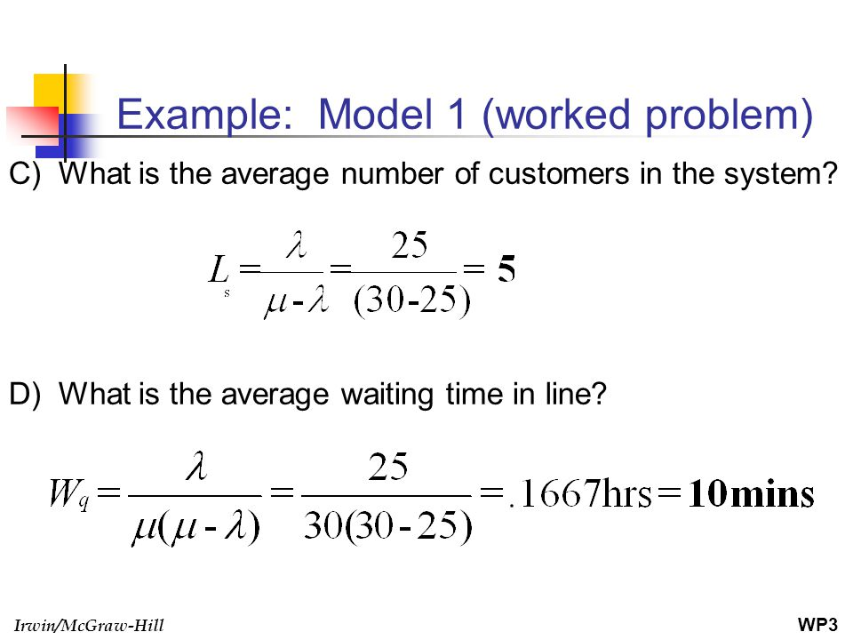 Irwin/McGraw-Hill Example: Model 1 (worked problem) C) What is the average number of customers in the system? D) What is the average waiting time in l