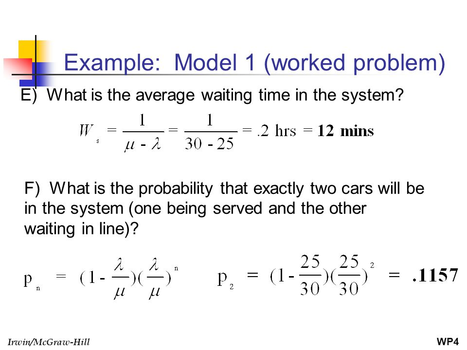Irwin/McGraw-Hill Example: Model 1 (worked problem) E) What is the average waiting time in the system? F) What is the probability that exactly two car