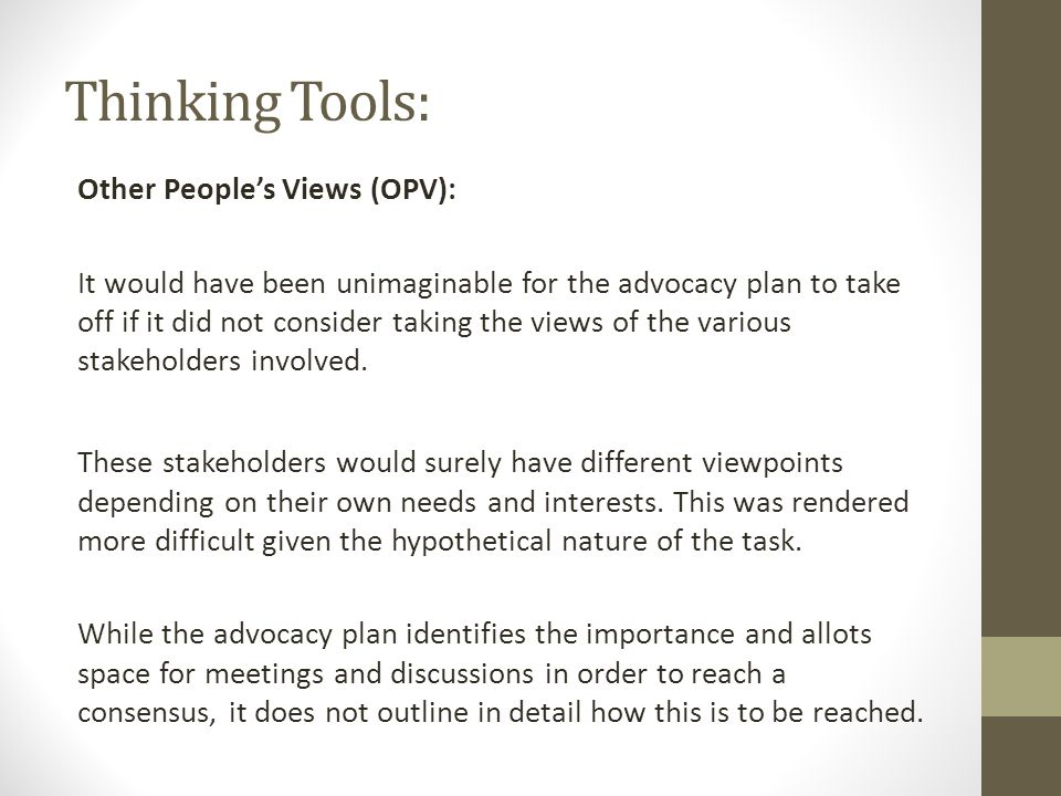 Thinking Tools: Other Peoples Views (OPV): It would have been unimaginable for the advocacy plan to take off if it did not consider taking the views of the various stakeholders involved.
