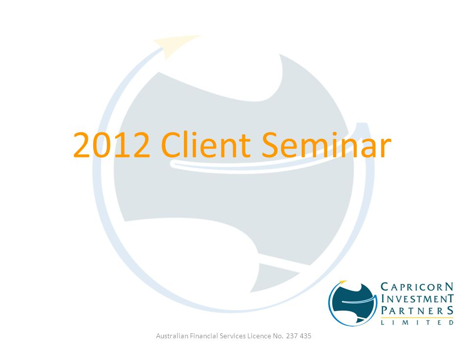 2012 Client Seminar Australian Financial Services Licence No. 237 435