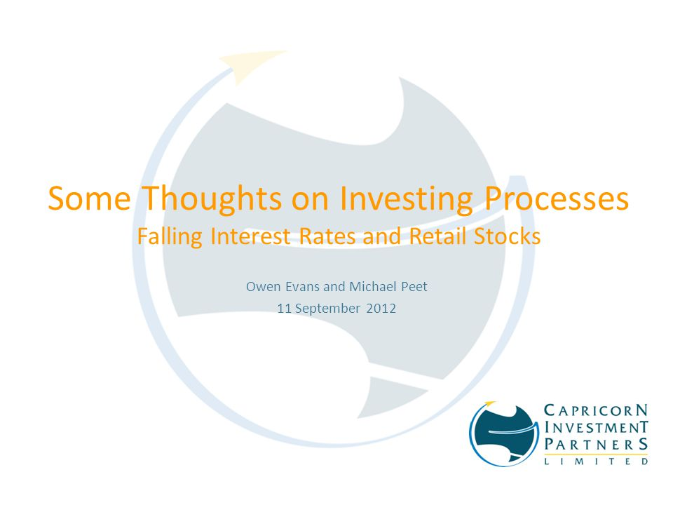 Some Thoughts on Investing Processes Falling Interest Rates and Retail Stocks Owen Evans and Michael Peet 11 September 2012