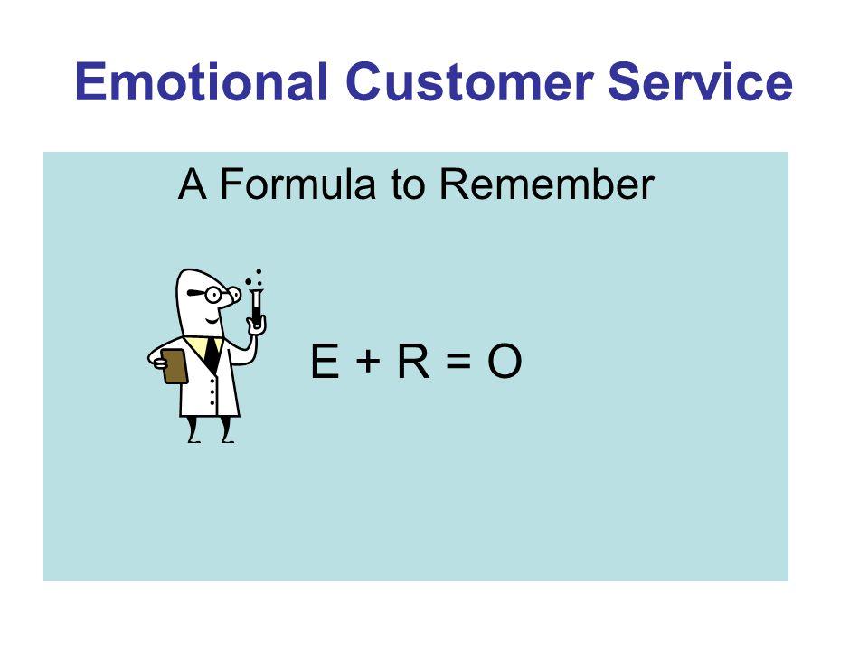 Emotional Customer Service A Formula to Remember E + R = O