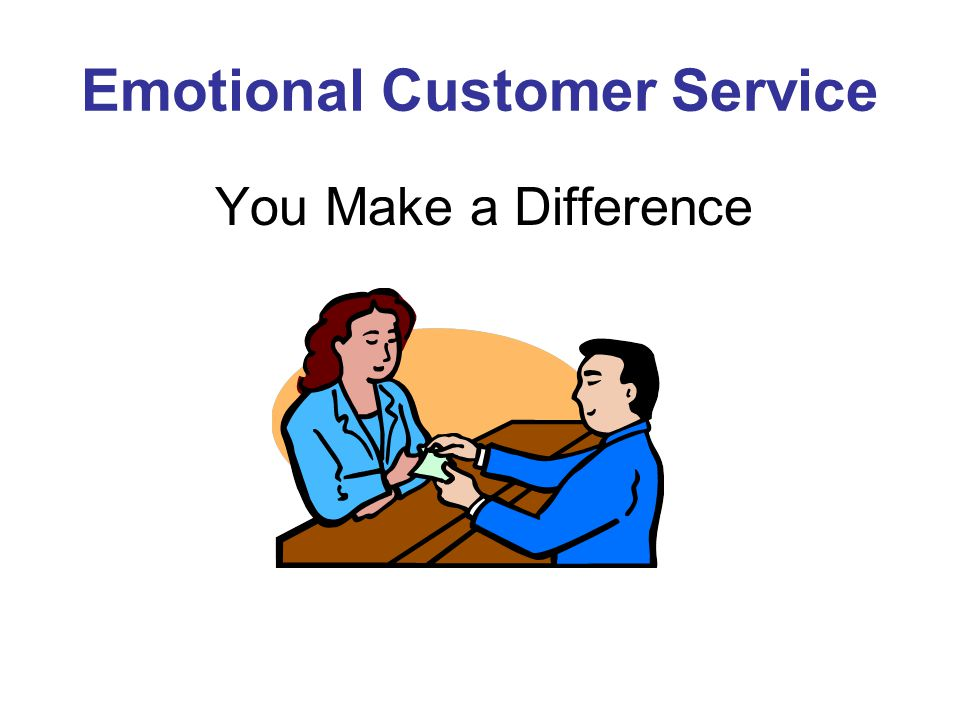 Emotional Customer Service You Make a Difference
