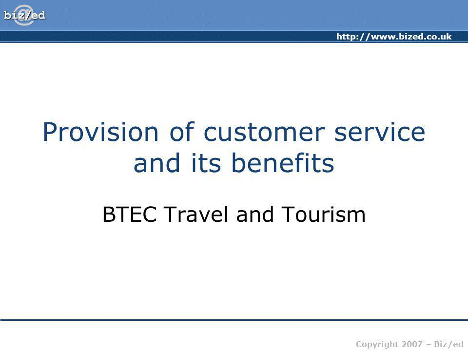 Copyright 2007 – Biz/ed Provision of customer service and its benefits BTEC Travel and Tourism