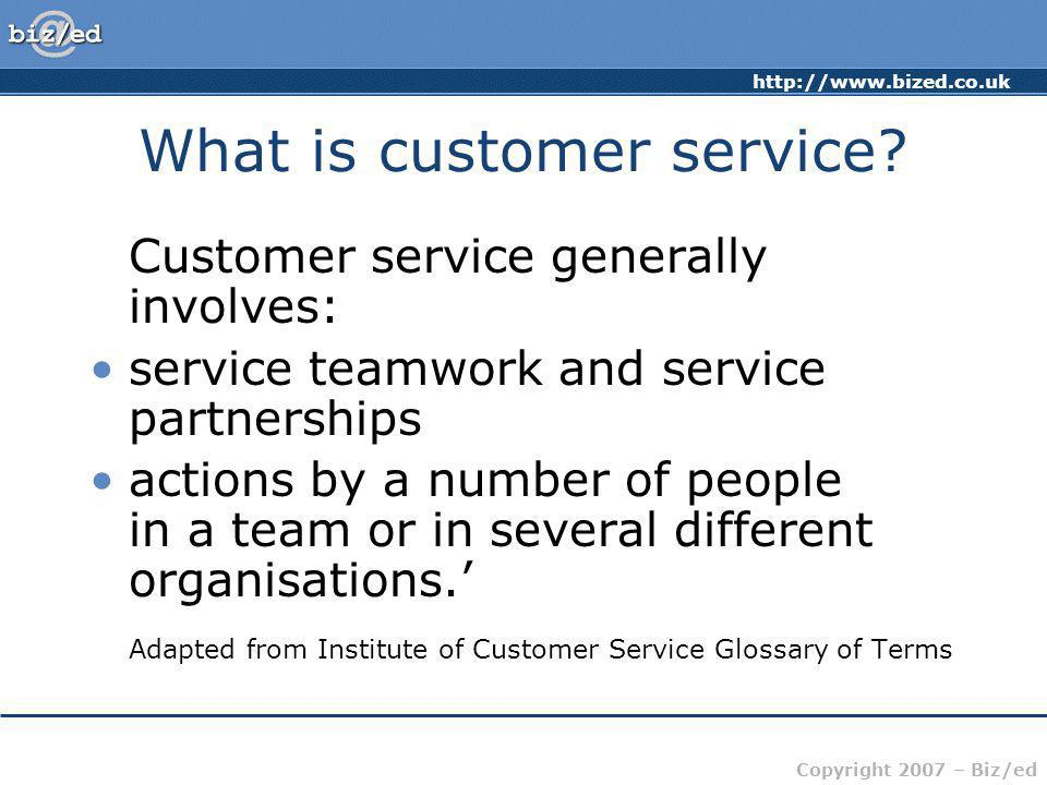 Copyright 2007 – Biz/ed What is customer service.