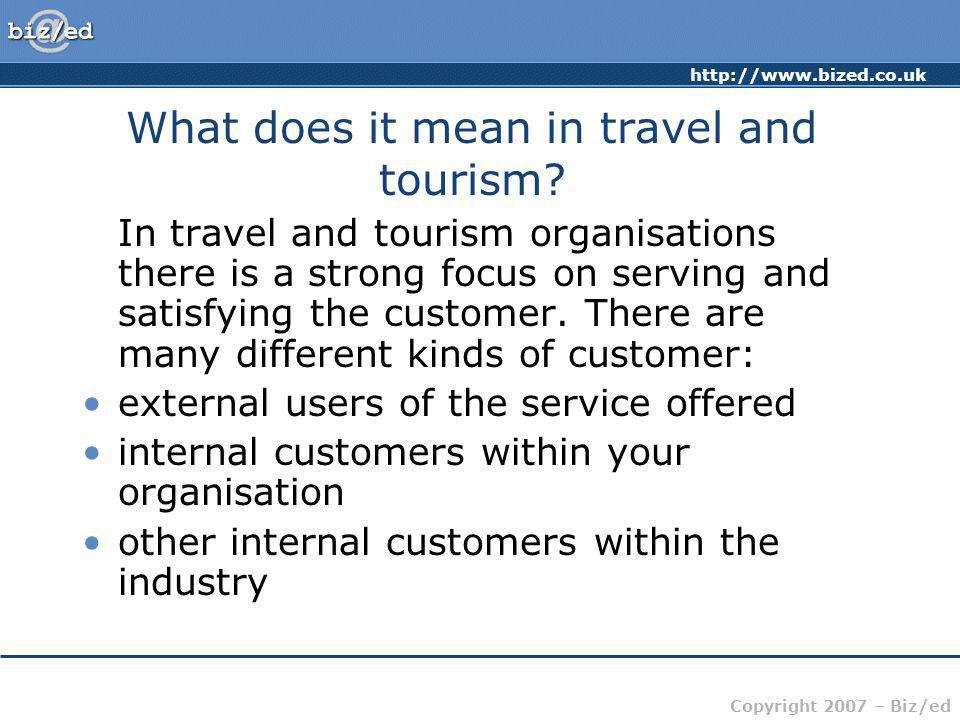 Copyright 2007 – Biz/ed What does it mean in travel and tourism.