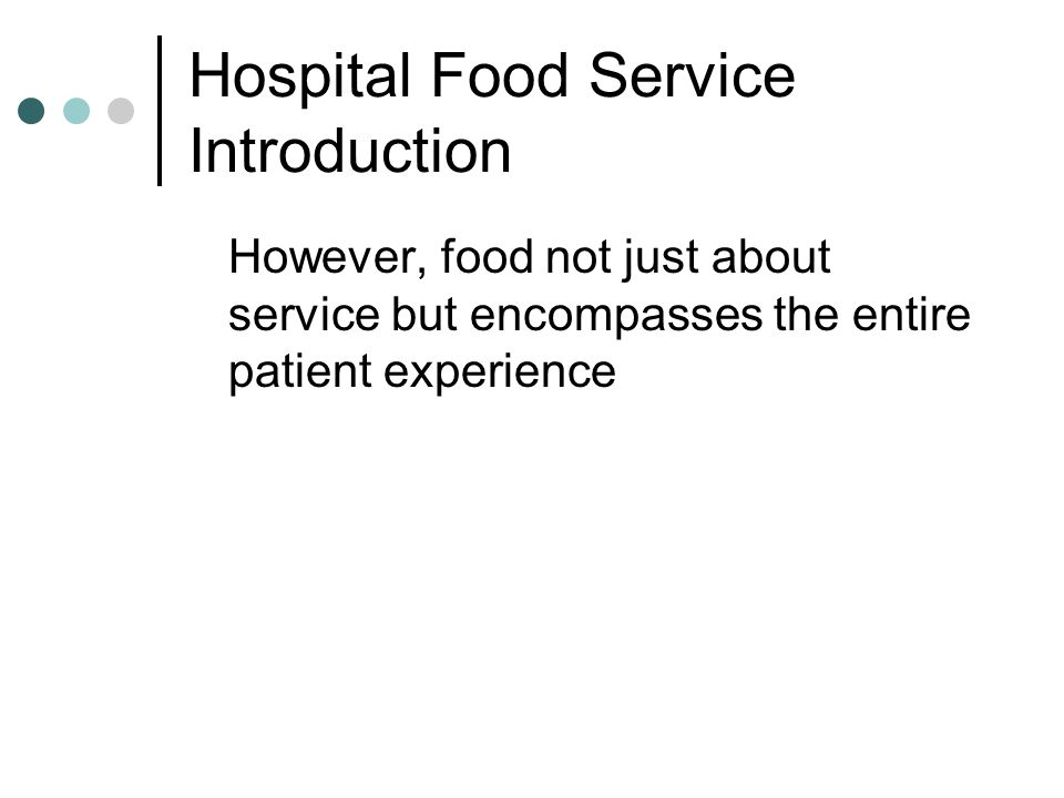 Hospital Food Service Patient Monitoring Simple/rapid (strain gauge) reinforced by multidisciplinary plan of action Nutrient Intake Patient Satisfaction Food Quality Texture Temperature Food Service System Trolley Ward hostess Empathy Wastage Distribution/transportation Minimum delay to prevent nutrient loss and sensory deterioration Meal Place of consumption Peace and quiet Traditional Menu Brand names Interactive Menu Clarity/language Choice Better Hospital Food Service Incidence of malnutrition reduced Shorter patient stay Improved patient experience Reduction in cost to NHS Feedback and communication Management Medical staff Caterers Patients Hospital Food Service Manager Primary Health Care team Hospital Food in Context NHS and the hospital environment i.e.