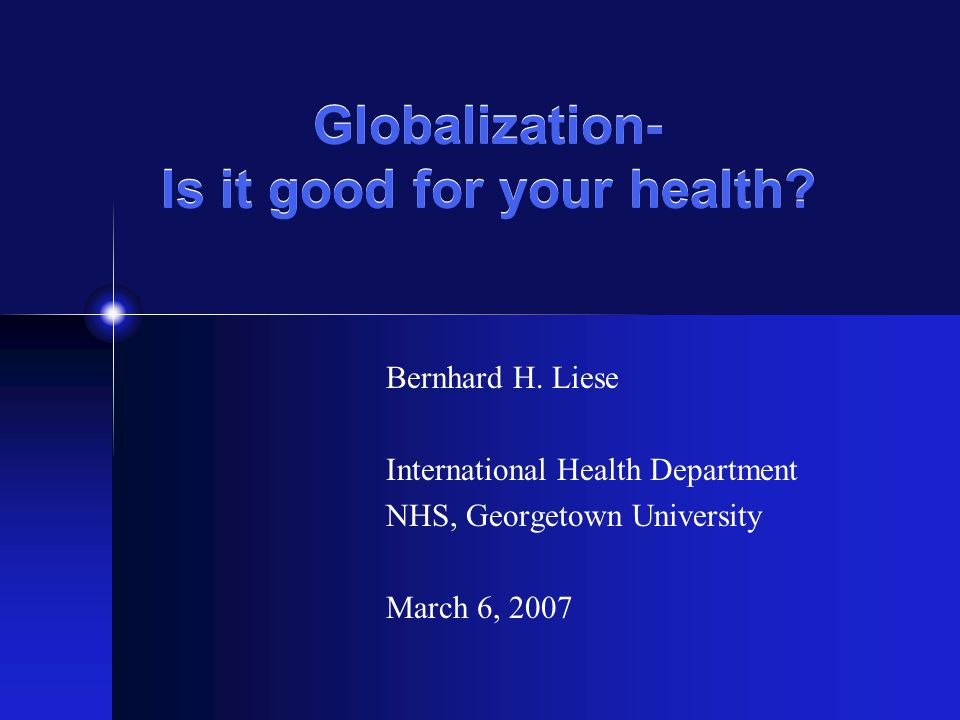 Globalization- Is it good for your health. Bernhard H.