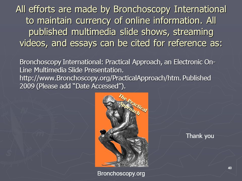 40 Bronchoscopy.org 40 All efforts are made by Bronchoscopy International to maintain currency of online information.