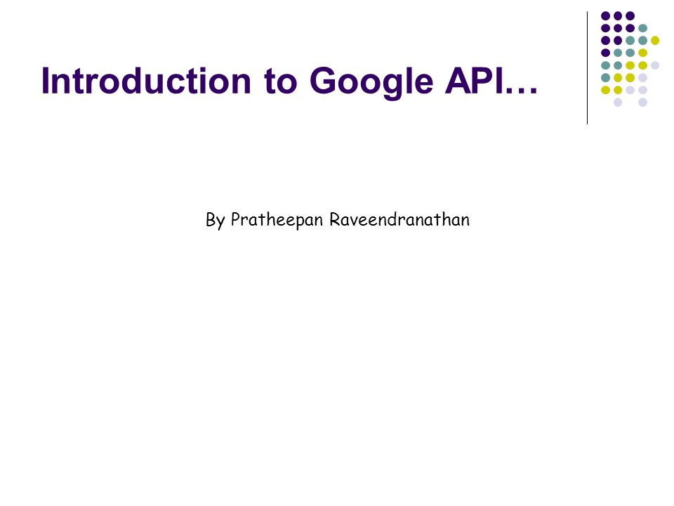 Introduction to Google API… By Pratheepan Raveendranathan
