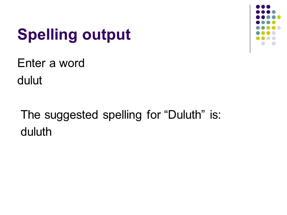 Spelling output Enter a word dulut The suggested spelling for Duluth is: duluth