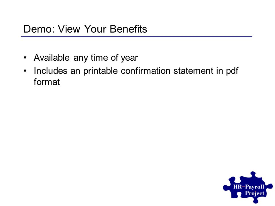 Demo: View Your Benefits Available any time of year Includes an printable confirmation statement in pdf format