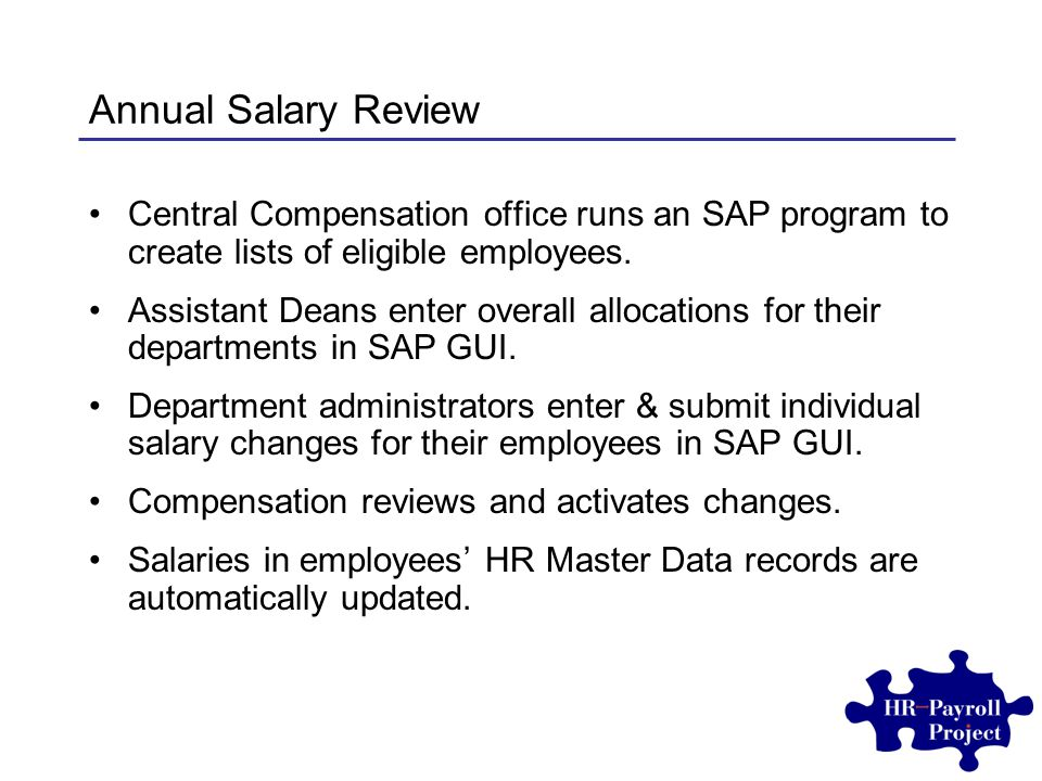 Annual Salary Review Central Compensation office runs an SAP program to create lists of eligible employees.