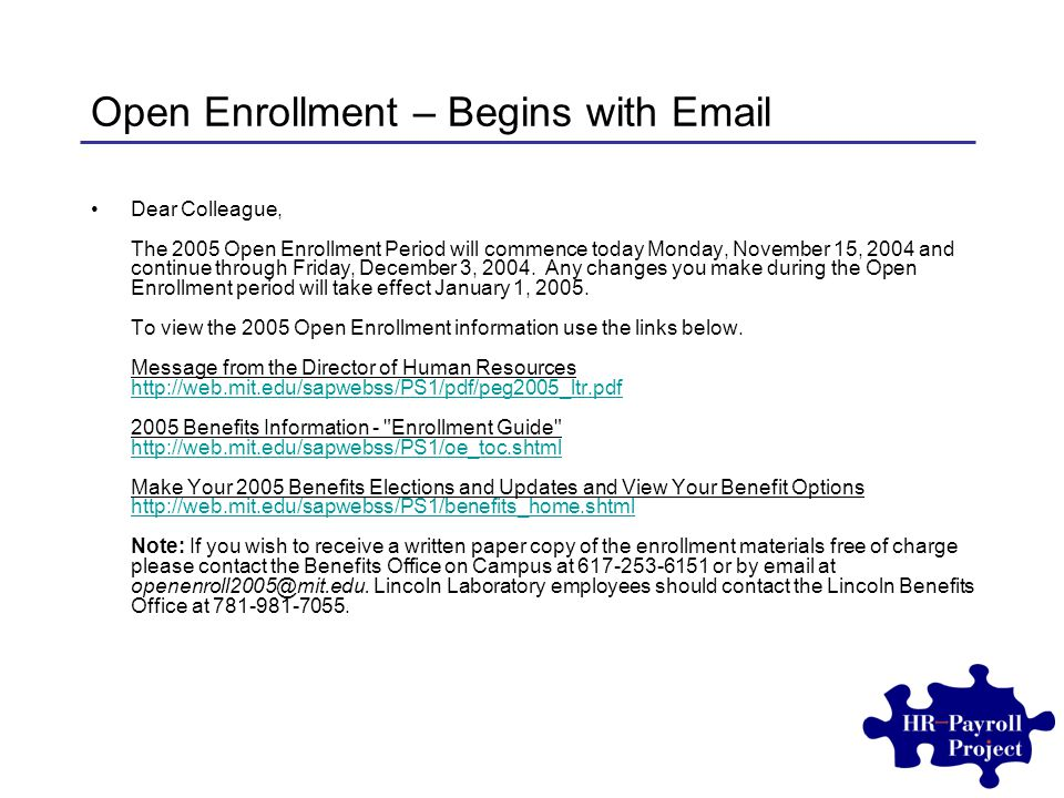 Open Enrollment – Begins with Email Dear Colleague, The 2005 Open Enrollment Period will commence today Monday, November 15, 2004 and continue through Friday, December 3, 2004.