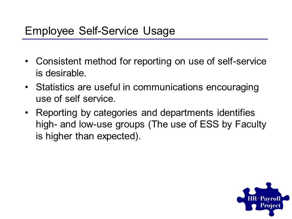 Employee Self-Service Usage Consistent method for reporting on use of self-service is desirable.