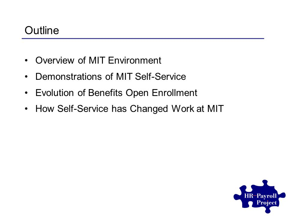 Outline Overview of MIT Environment Demonstrations of MIT Self-Service Evolution of Benefits Open Enrollment How Self-Service has Changed Work at MIT