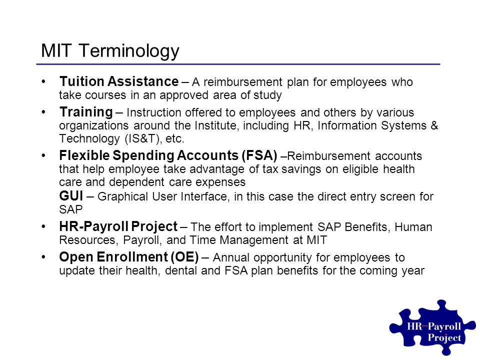 MIT Terminology Tuition Assistance – A reimbursement plan for employees who take courses in an approved area of study Training – Instruction offered to employees and others by various organizations around the Institute, including HR, Information Systems & Technology (IS&T), etc.