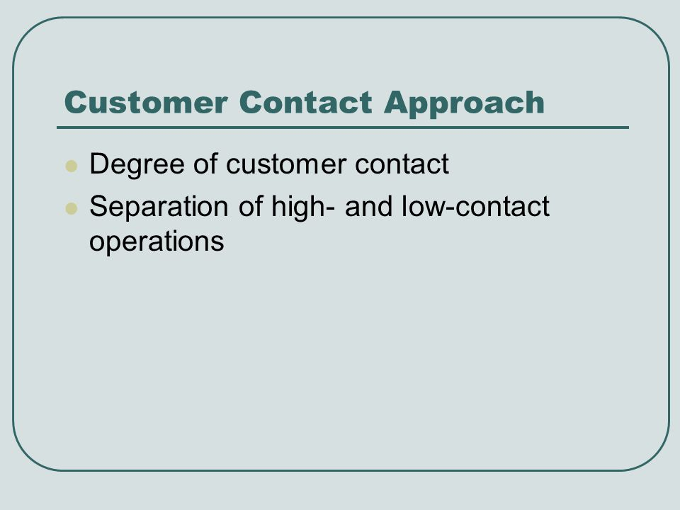 Customer Contact Approach Degree of customer contact Separation of high- and low-contact operations