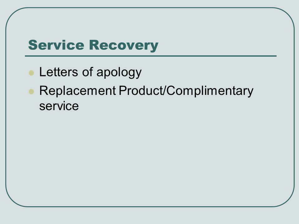 Service Recovery Letters of apology Replacement Product/Complimentary service