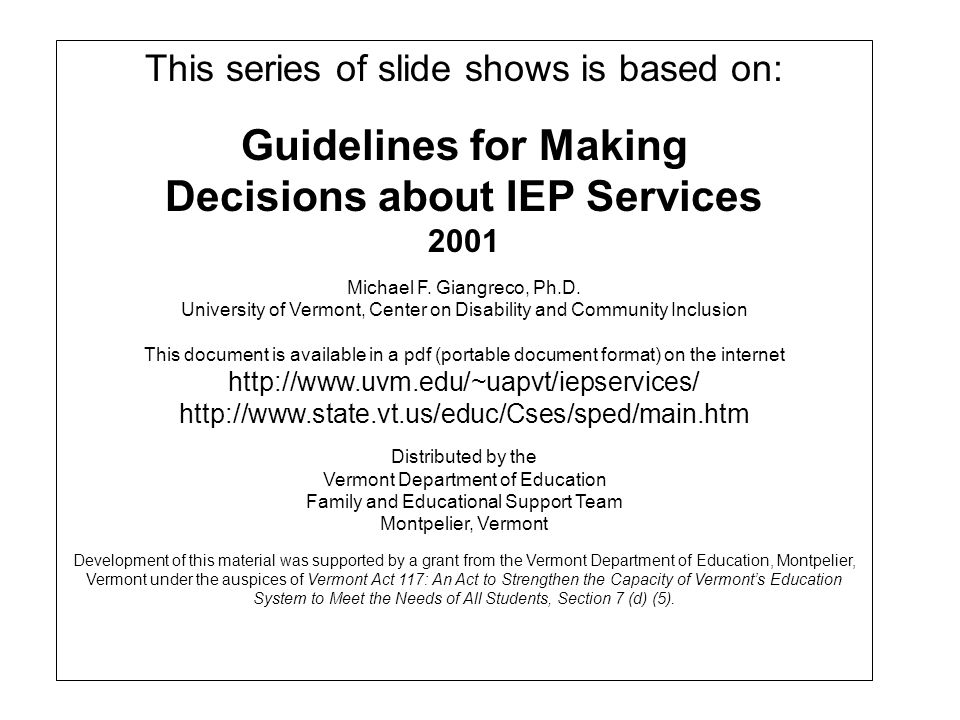 This series of slide shows is based on: Guidelines for Making Decisions about IEP Services 2001 Michael F.