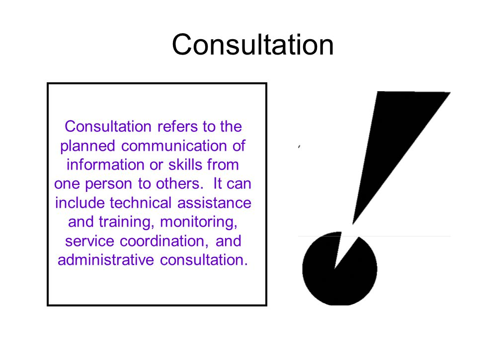 Consultation refers to the planned communication of information or skills from one person to others.
