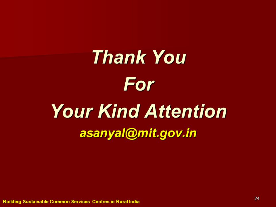 Building Sustainable Common Services Centres in Rural India 24 Thank You For Your Kind Attention asanyal@mit.gov.in