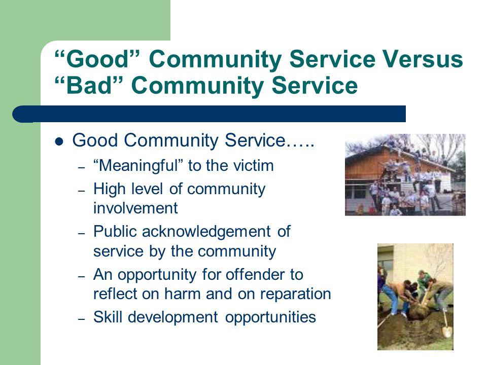Good Community Service Versus Bad Community Service Good Community Service…..