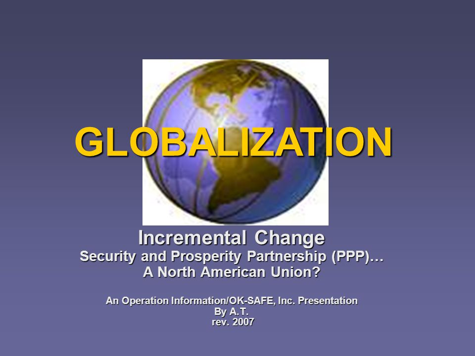 Incremental Change Security and Prosperity Partnership (PPP)… A North American Union.