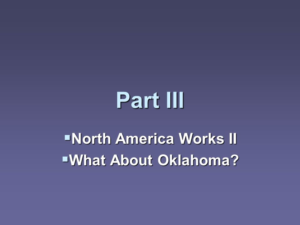 Part III North America Works II North America Works II What About Oklahoma What About Oklahoma